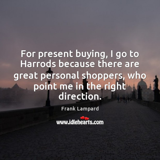 For present buying, I go to Harrods because there are great personal Frank Lampard Picture Quote
