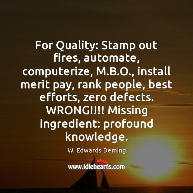 For Quality: Stamp out fires, automate, computerize, M.B.O., install merit Image