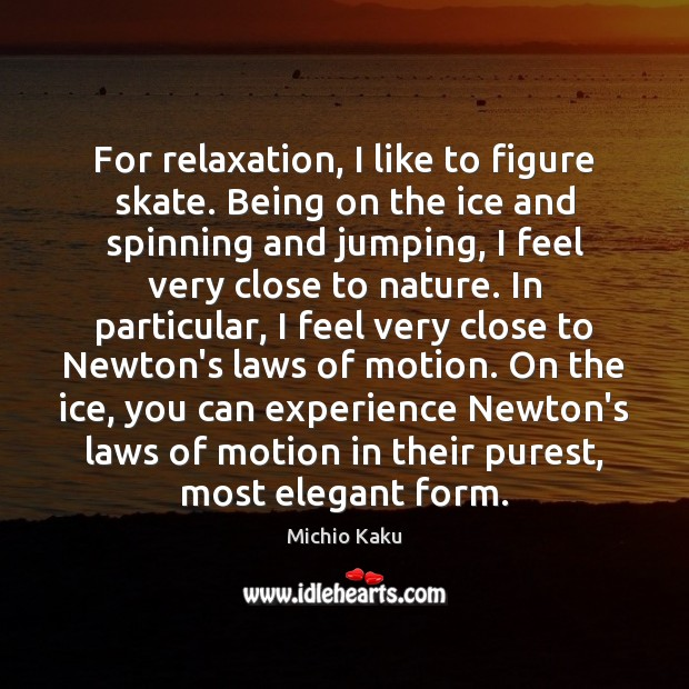 For relaxation, I like to figure skate. Being on the ice and Image