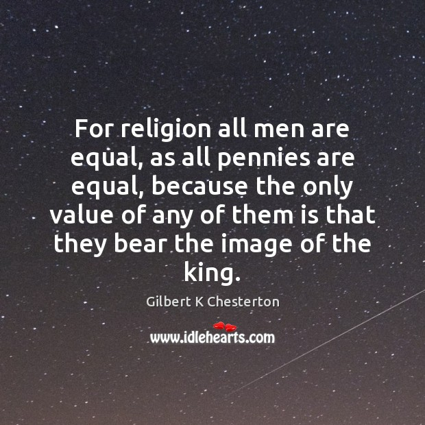 For religion all men are equal, as all pennies are equal, because Image