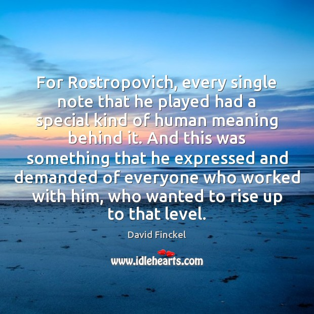 For Rostropovich, every single note that he played had a special kind Image