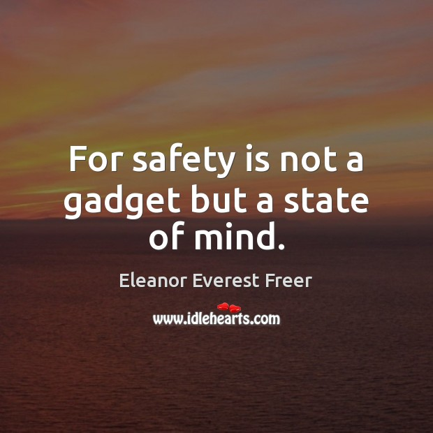 For safety is not a gadget but a state of mind. Safety Quotes Image