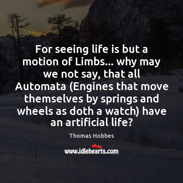 Image, For seeing life is but a motion of Limbs… why may we