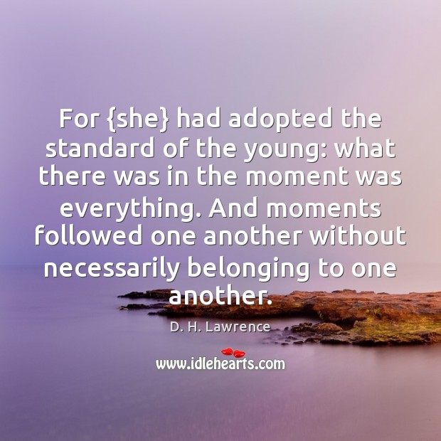 For {she} had adopted the standard of the young: what there was D. H. Lawrence Picture Quote