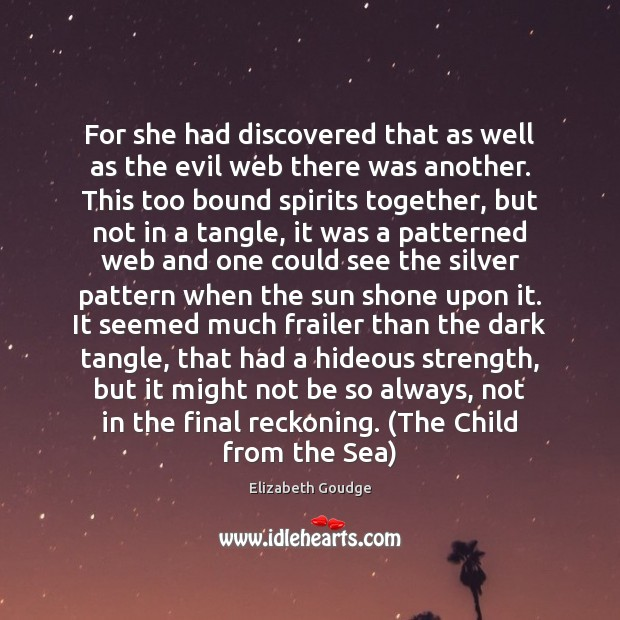 For she had discovered that as well as the evil web there Elizabeth Goudge Picture Quote