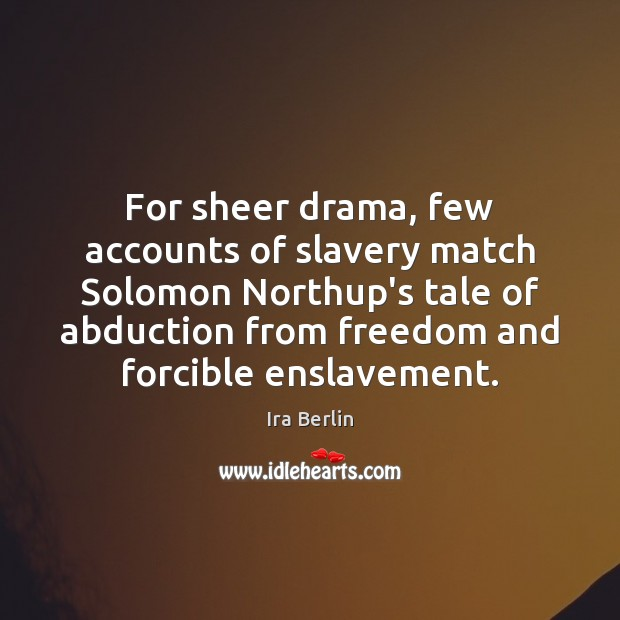 Image, For sheer drama, few accounts of slavery match Solomon Northup's tale of