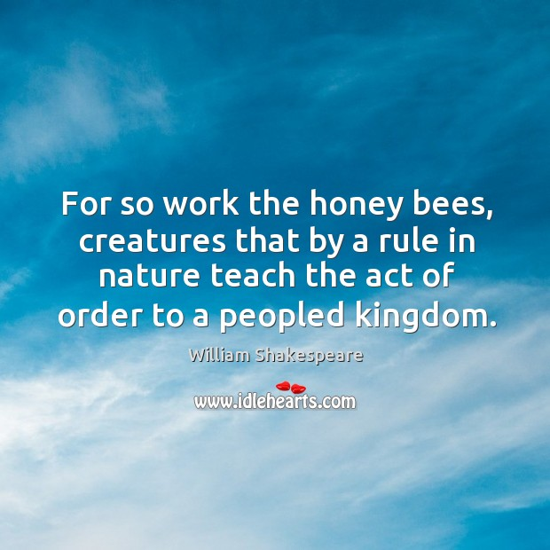For so work the honey bees, creatures that by a rule in Image