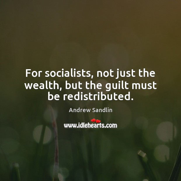Image, For socialists, not just the wealth, but the guilt must be redistributed.