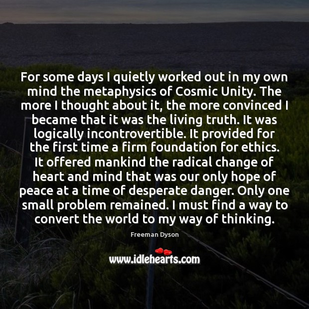 For some days I quietly worked out in my own mind the Freeman Dyson Picture Quote