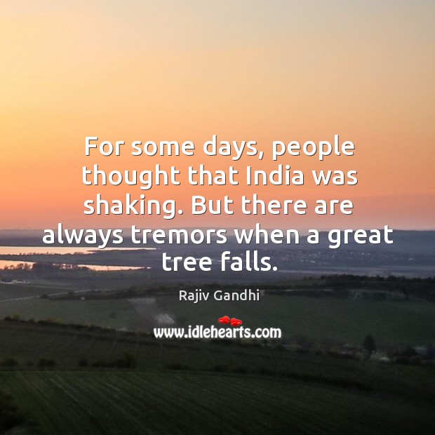 For some days, people thought that india was shaking. But there are always tremors when a great tree falls. Image
