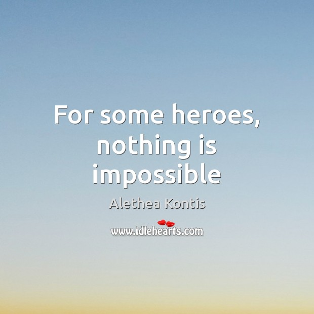 Image, For some heroes, nothing is impossible