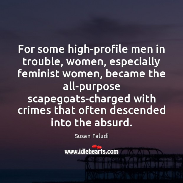 For some high-profile men in trouble, women, especially feminist women, became the Image