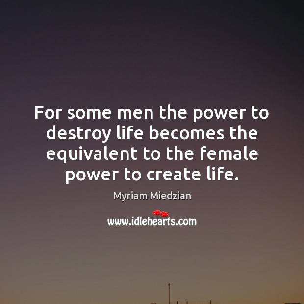 For some men the power to destroy life becomes the equivalent to Image