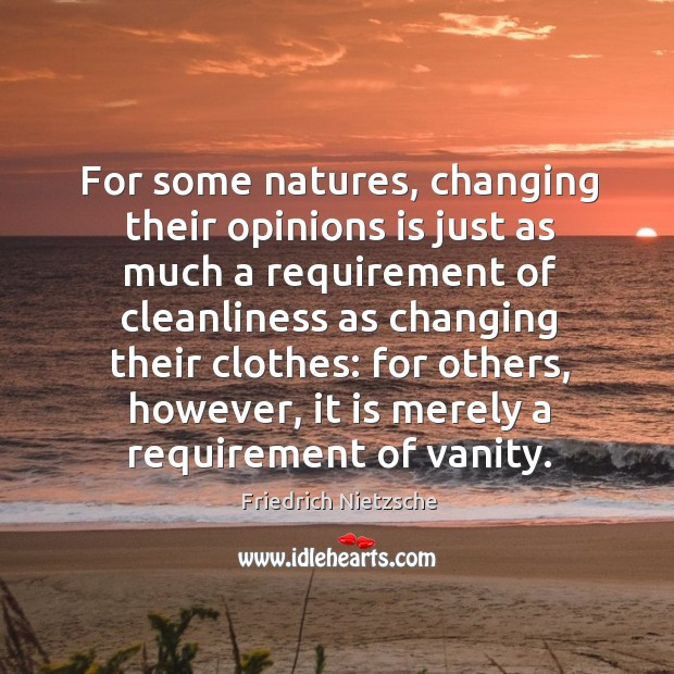 For some natures, changing their opinions is just as much a requirement Image