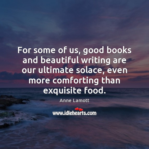 Image, For some of us, good books and beautiful writing are our ultimate