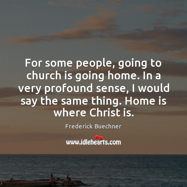 For some people, going to church is going home. In a very Image