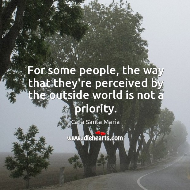 Image, For some people, the way that they're perceived by the outside world is not a priority.