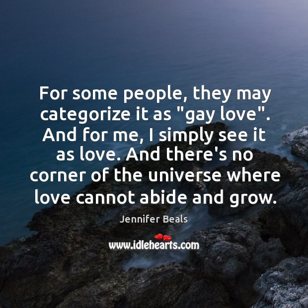 """For some people, they may categorize it as """"gay love"""". And for Jennifer Beals Picture Quote"""