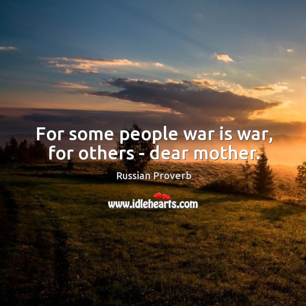 For some people war is war, for others – dear mother. Image