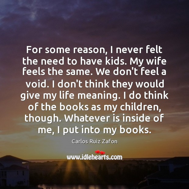 For some reason, I never felt the need to have kids. My Carlos Ruiz Zafon Picture Quote