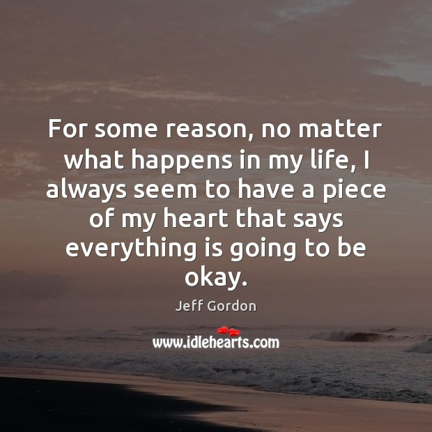 For some reason, no matter what happens in my life, I always No Matter What Quotes Image