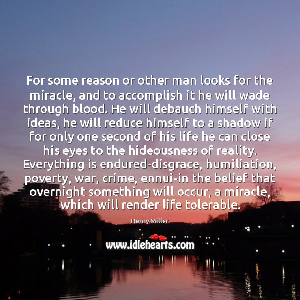 For some reason or other man looks for the miracle, and to Henry Miller Picture Quote