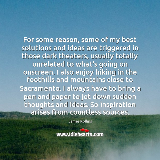 James Rollins Picture Quote image saying: For some reason, some of my best solutions and ideas are triggered