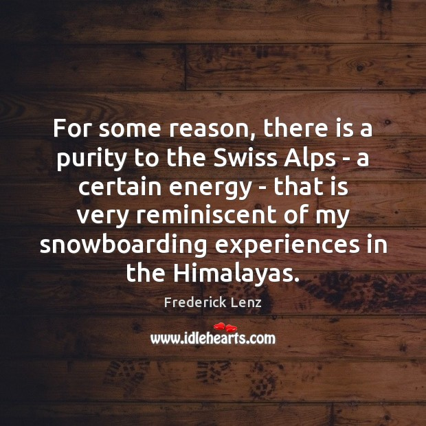 Image, For some reason, there is a purity to the Swiss Alps –