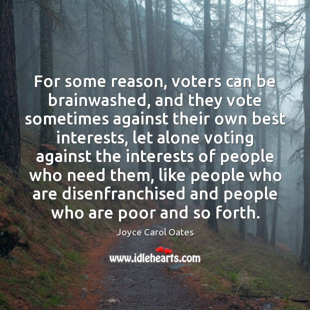 For some reason, voters can be brainwashed, and they vote sometimes against Vote Quotes Image