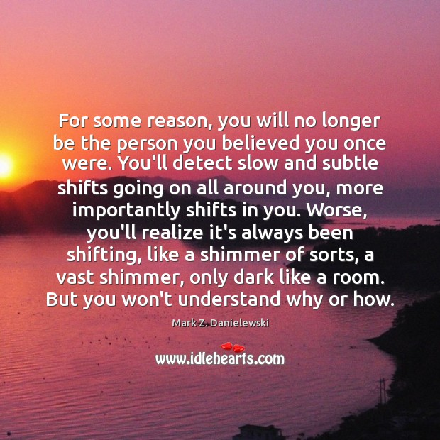 For some reason, you will no longer be the person you believed Mark Z. Danielewski Picture Quote