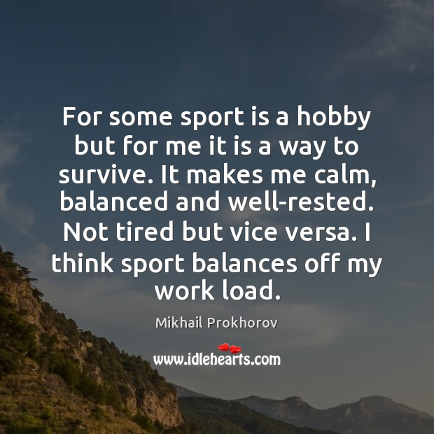 For some sport is a hobby but for me it is a Mikhail Prokhorov Picture Quote