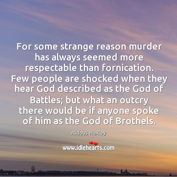 For some strange reason murder has always seemed more respectable than fornication. Image