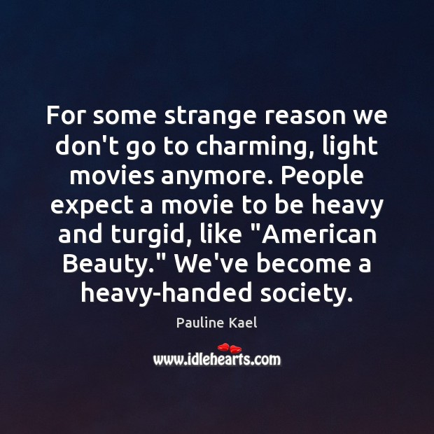 For some strange reason we don't go to charming, light movies anymore. Image