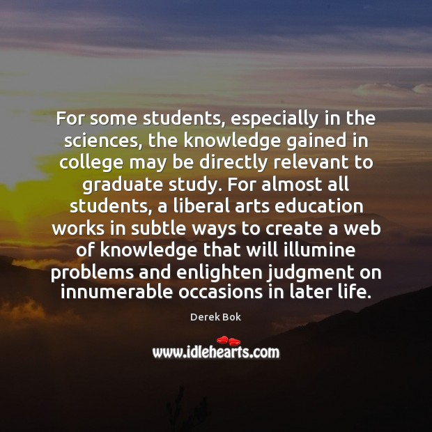 For some students, especially in the sciences, the knowledge gained in college Image