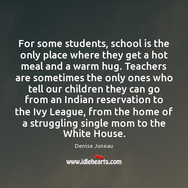 For some students, school is the only place where they get a School Quotes Image