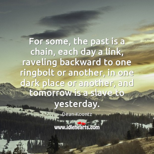 For some, the past is a chain, each day a link, raveling Image