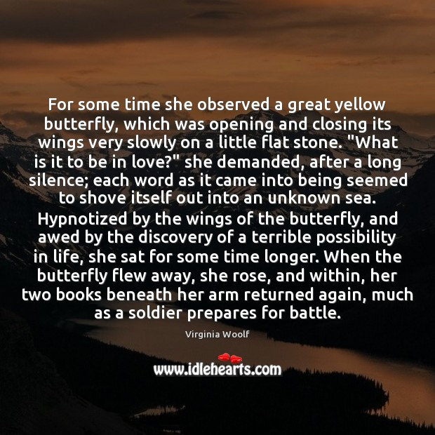 For some time she observed a great yellow butterfly, which was opening Virginia Woolf Picture Quote