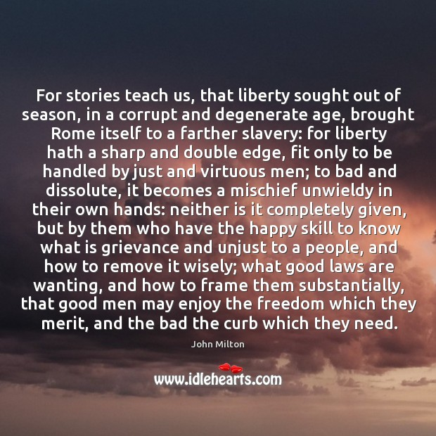 For stories teach us, that liberty sought out of season, in a Image