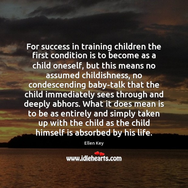 Image, For success in training children the first condition is to become as