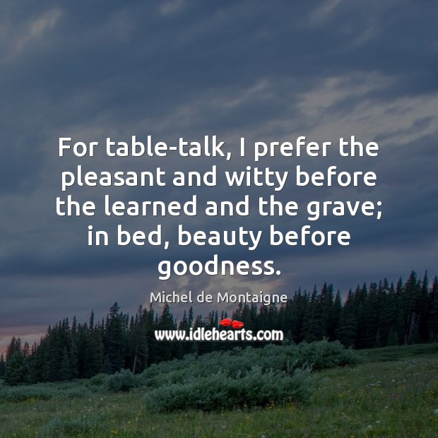 Image, For table-talk, I prefer the pleasant and witty before the learned and