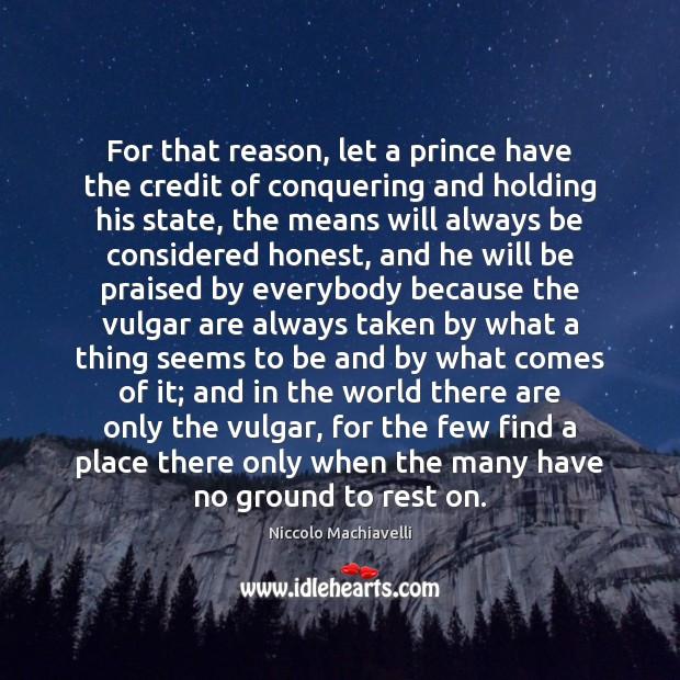 For that reason, let a prince have the credit of conquering and Image
