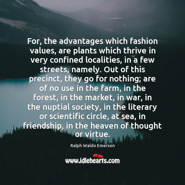 For, the advantages which fashion values, are plants which thrive in very Farm Quotes Image