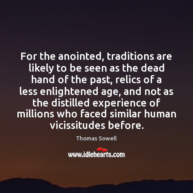 For the anointed, traditions are likely to be seen as the dead Thomas Sowell Picture Quote