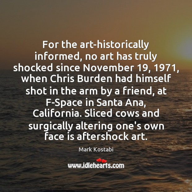 For the art-historically informed, no art has truly shocked since November 19, 1971, when Image