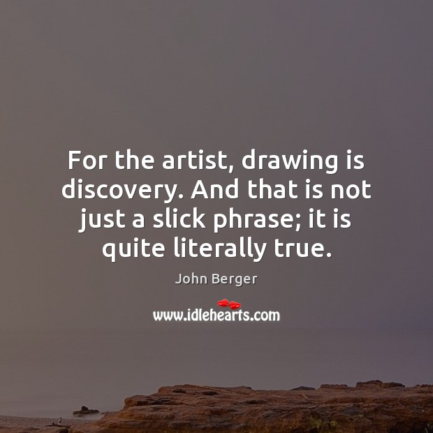 Image, For the artist, drawing is discovery. And that is not just a