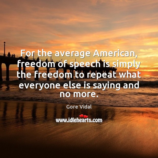 For the average American, freedom of speech is simply the freedom to Gore Vidal Picture Quote