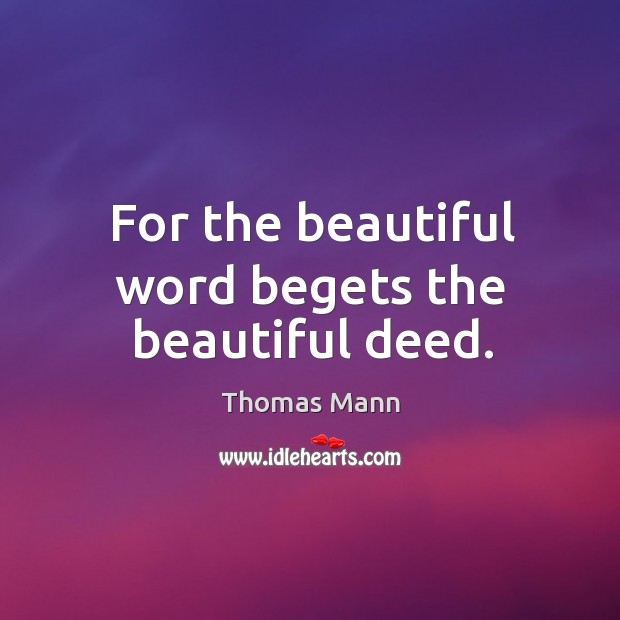 For the beautiful word begets the beautiful deed. Image