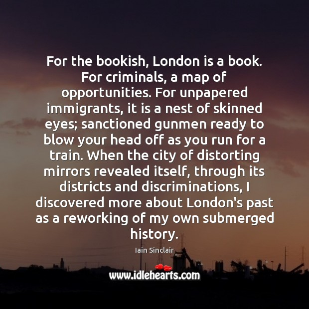 For the bookish, London is a book. For criminals, a map of Image