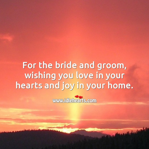 For the bride and groom, wishing you love in your hearts and joy in your home. Wedding Messages Image