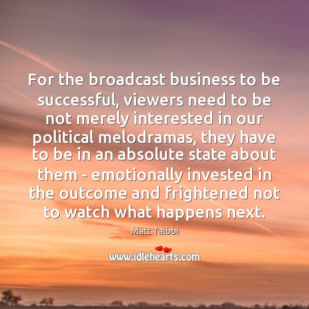For the broadcast business to be successful, viewers need to be not Image